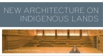 new architecture on indigenous lands